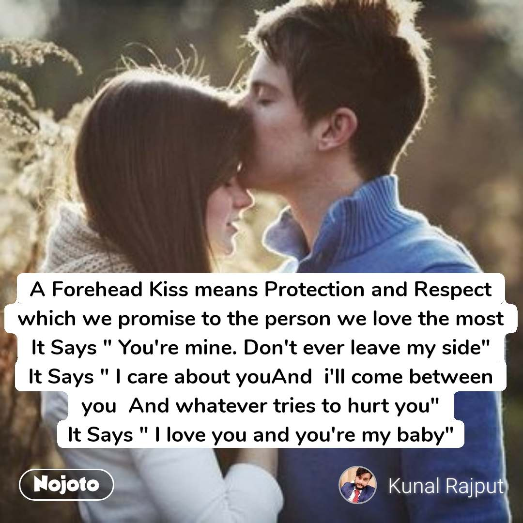 """A Forehead Kiss means Protection and Respect which we promise to the person we love the most It Says """" You're mine. Don't ever leave my side"""" It Says """" I care about youAnd  i'll come between you  And whatever tries to hurt you"""" It Says """" I love you and you're my baby"""""""