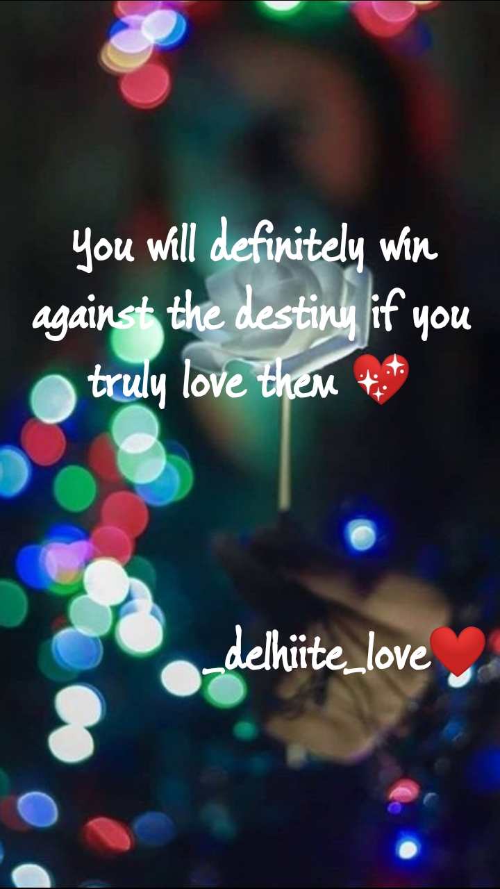 You will definitely win against the destiny if you truly love them 💖                 _delhiite_love❤️