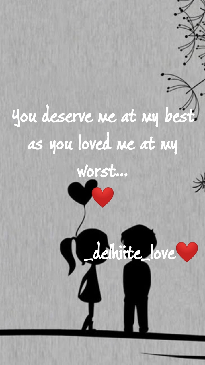 You deserve me at my best as you loved me at my worst... ❤️               _delhiite_love❤️