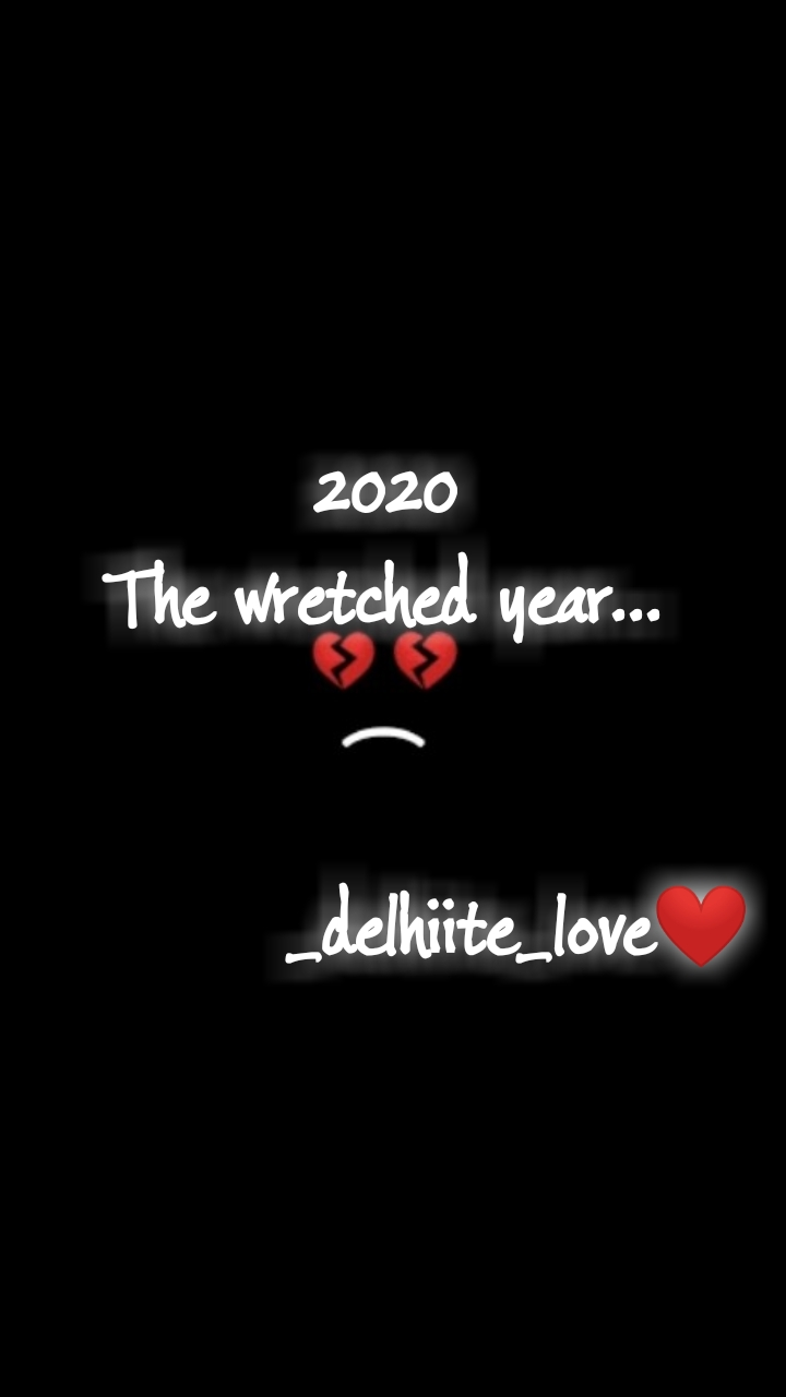 2020 The wretched year...              _delhiite_love❤️