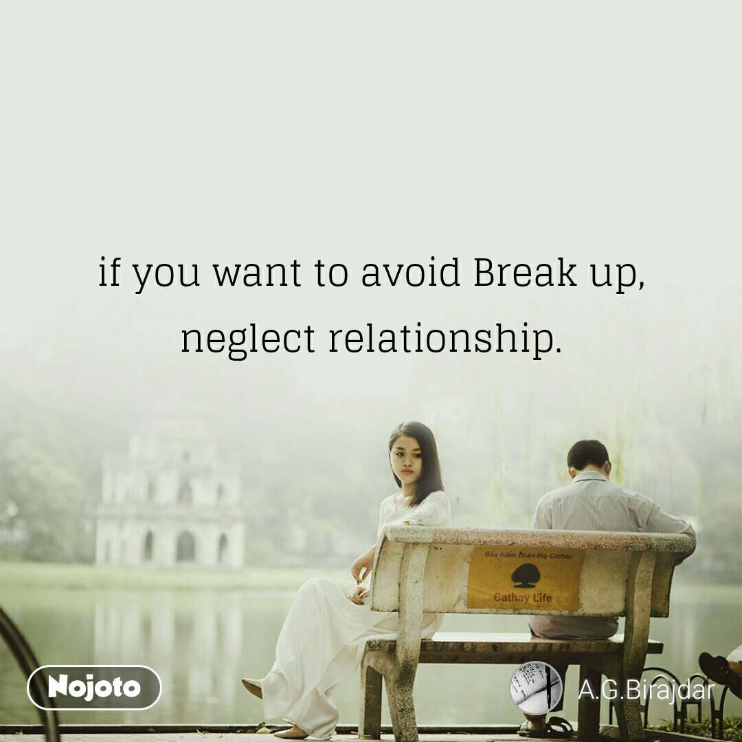 if you want to avoid Break up, neglect relationship.