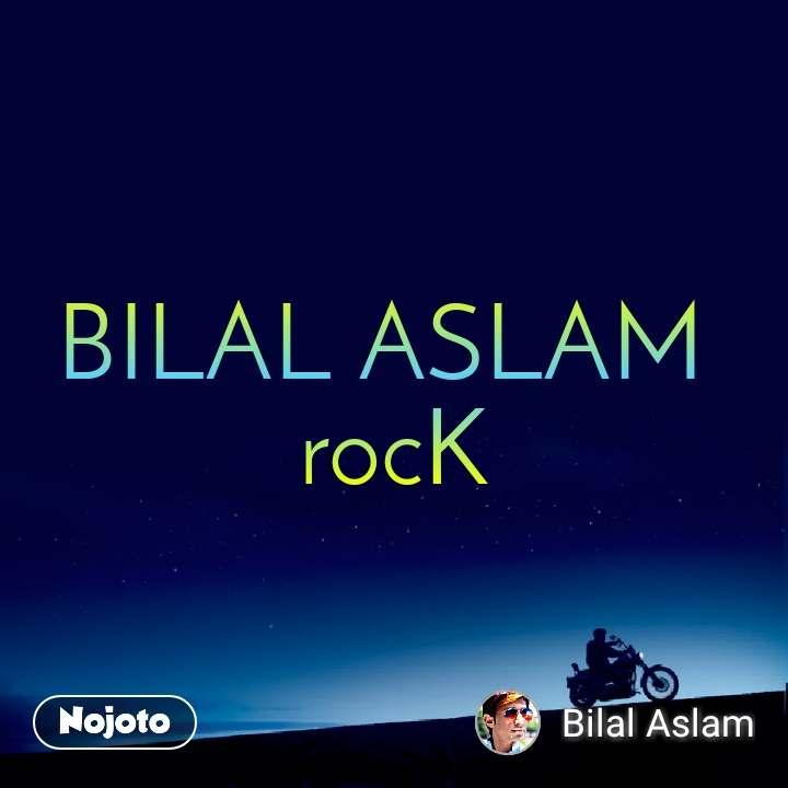 BILAL ASLAM  rocK