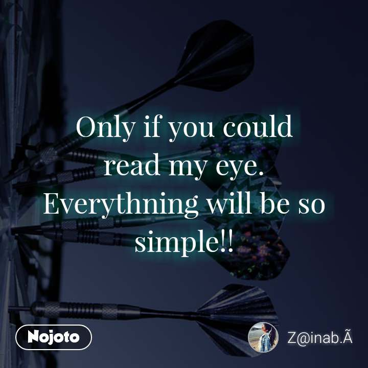 #OpenPoetry Only if you could read my eye. Everythning will be so simple!!