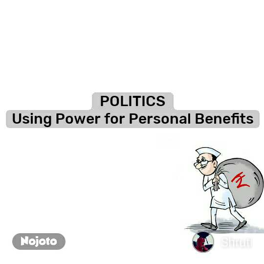 POLITICS Using Power for Personal Benefits