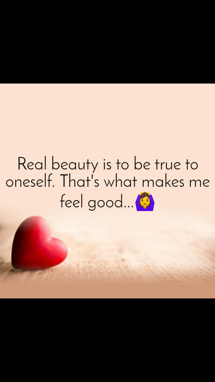 Dil Shayari  Real beauty is to be true to oneself. That's what makes me feel good...🙆