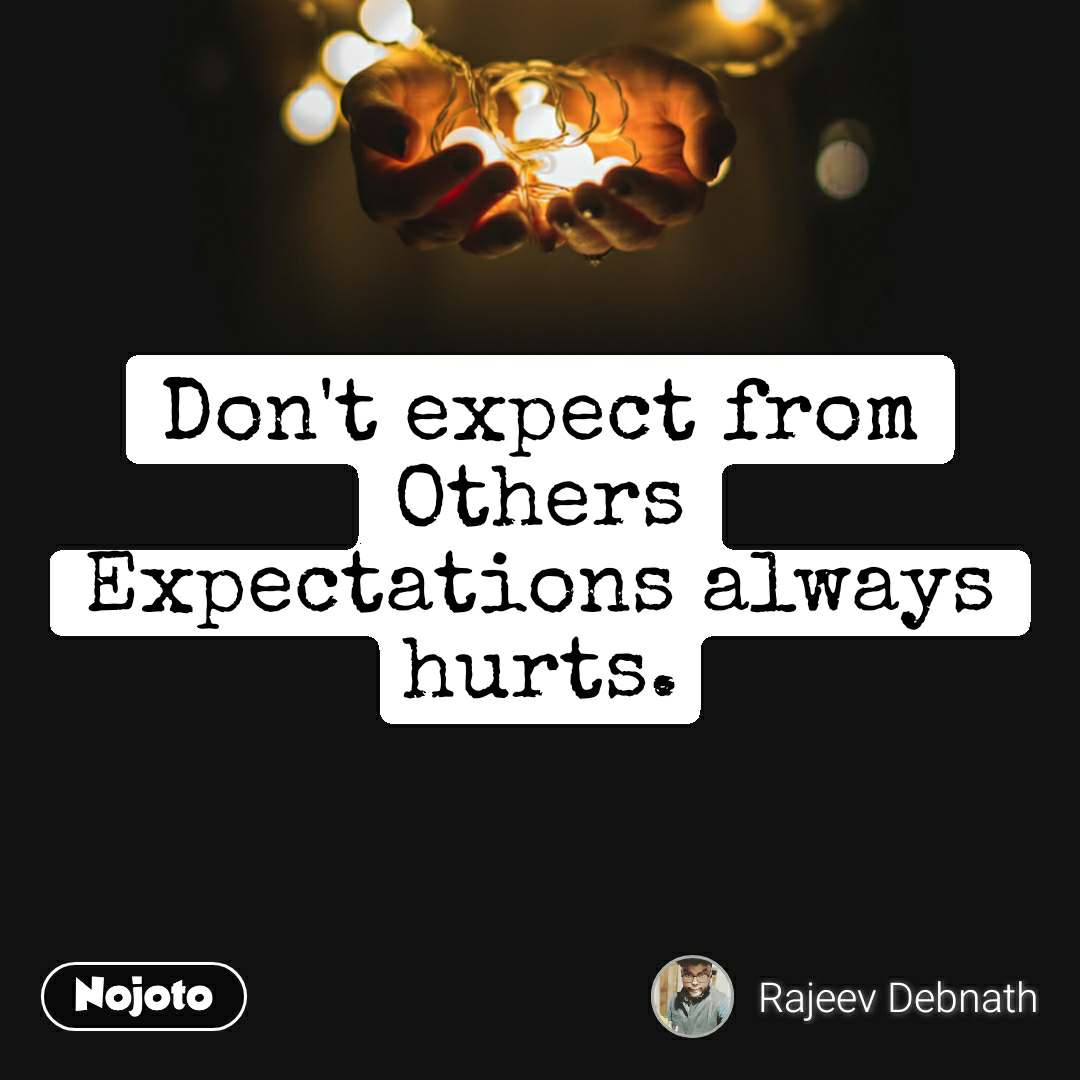 Don T Expect From Others Expectations Always Hurts Nojoto