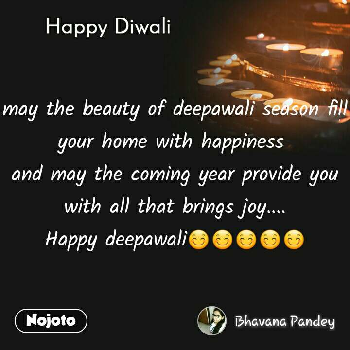 Happy Diwali may the beauty of deepawali season fill your home with happiness  and may the coming year provide you with all that brings joy.... Happy deepawali😊😊😊😊😊