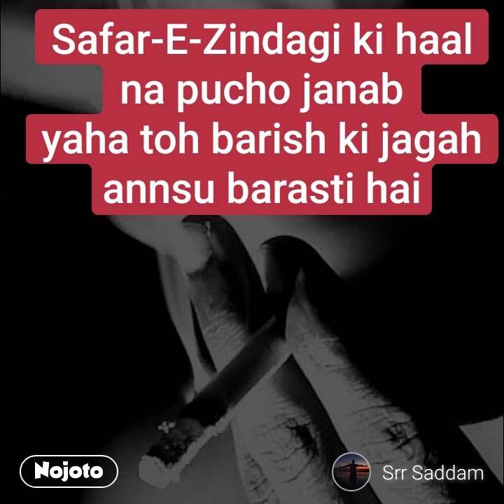 Safar-E-Zindagi ki haal na pucho janab yaha toh barish ki jagah annsu barasti hai