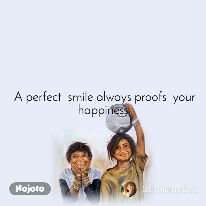 A perfect  smile always proofs  your happiness
