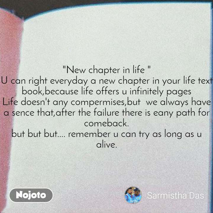 """Life SMS  quotes in hindi """"New chapter in life """" U can right everyday a new chapter in your life text book,because life offers u infinitely pages Life doesn't any compermises,but  we always have a sence that,after the failure there is eany path for comeback. but but but.... remember u can try as long as u alive."""