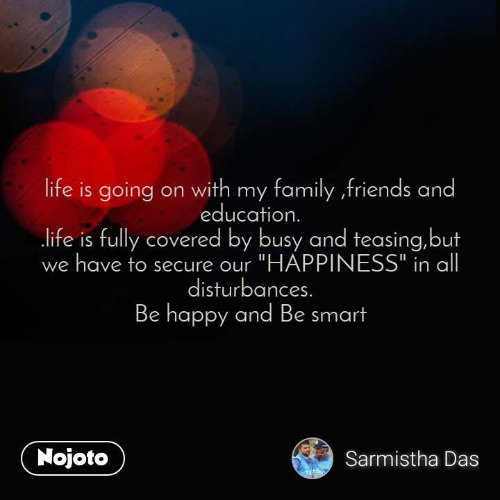 """Life quotes in hindi life is going on with my family ,friends and education. .life is fully covered by busy and teasing,but we have to secure our """"HAPPINESS"""" in all disturbances.  Be happy and Be smart"""