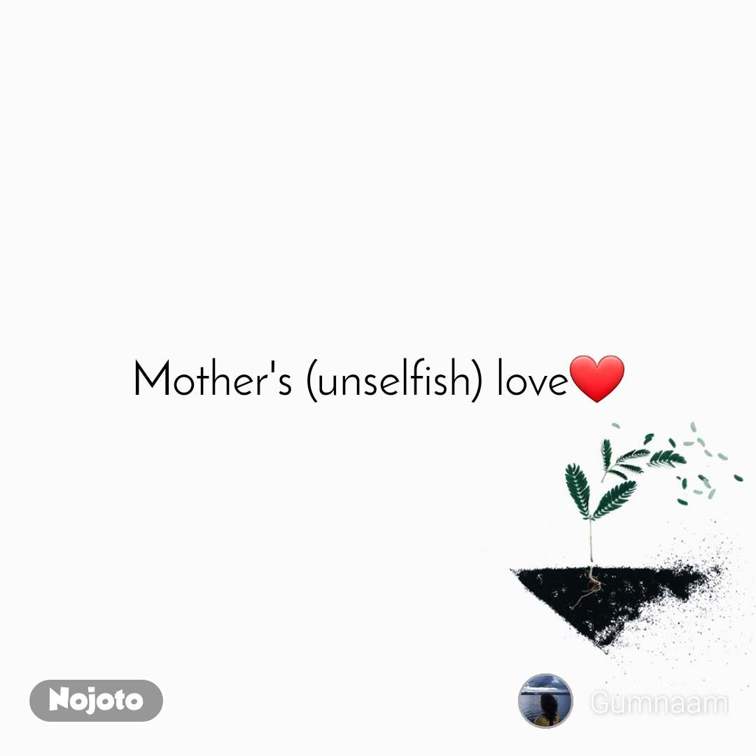 Mother's (unselfish) love❤