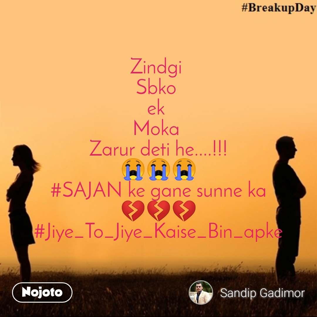 Zindgi  Sbko  ek  Moka  Zarur deti he....!!! 😭😭😭 #SAJAN ke gane sunne ka 💔💔💔 #Jiye_To_Jiye_Kaise_Bin_apke
