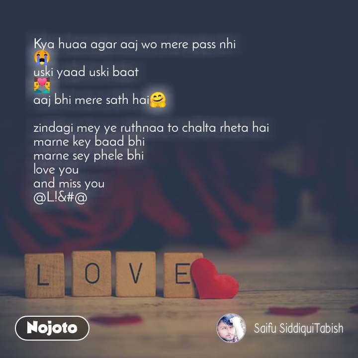 Love Kya huaa agar aaj wo mere pass nhi 😭 uski yaad uski baat 👨❤️👨 aaj bhi mere sath hai🤗  zindagi mey ye ruthnaa to chalta rheta hai marne key baad bhi marne sey phele bhi love you  and miss you @L!&#@