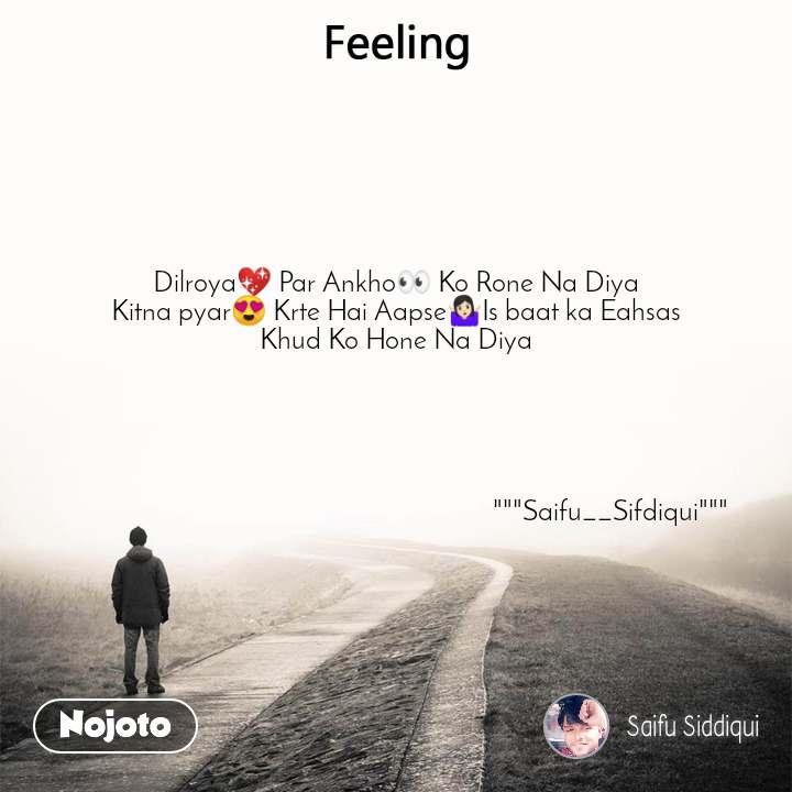 """Feeling Dilroya💖 Par Ankho👀 Ko Rone Na Diya Kitna pyar😍 Krte Hai Aapse🤷🏻Is baat ka Eahsas Khud Ko Hone Na Diya                                                                                                                                """"""""""""Saifu__Sifdiqui"""""""""""""""