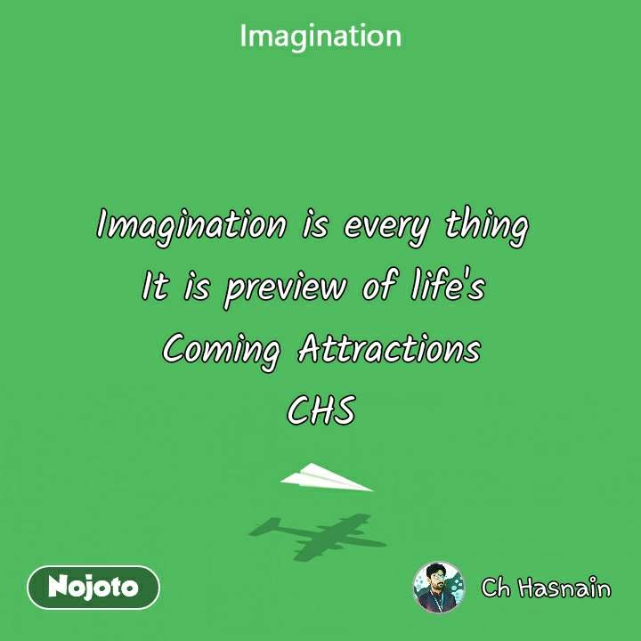 Imagination Imagination is every thing  It is preview of life's  Coming Attractions CHS