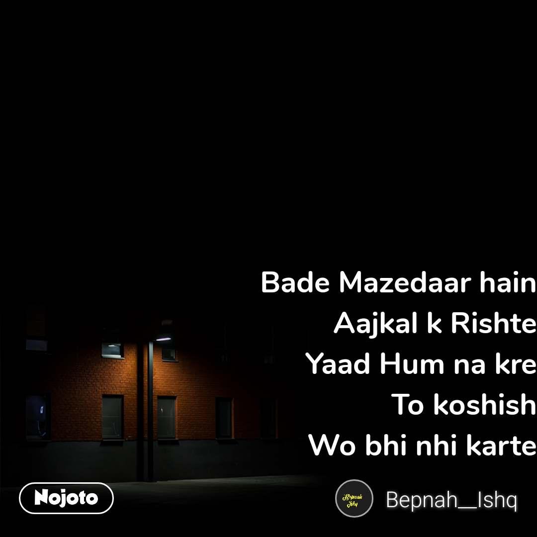 Bade Mazedaar hain Aajkal k Rishte Yaad Hum na kre To koshish Wo bhi nhi karte
