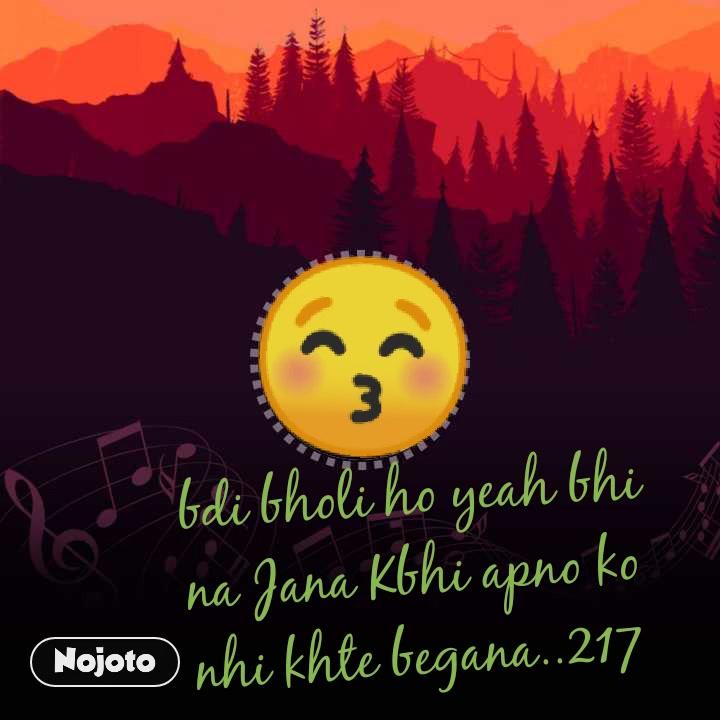 😚 bdi bholi ho yeah bhi na Jana Kbhi apno ko nhi khte begana..217