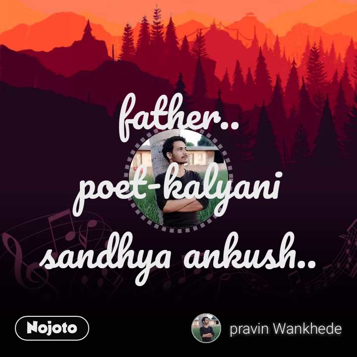 father.. poet-kalyani sandhya ankush..