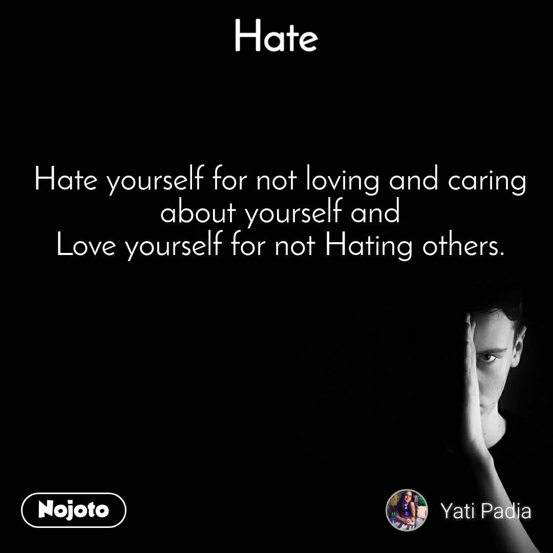 Hate Hate yourself for not loving and caring about | English ...