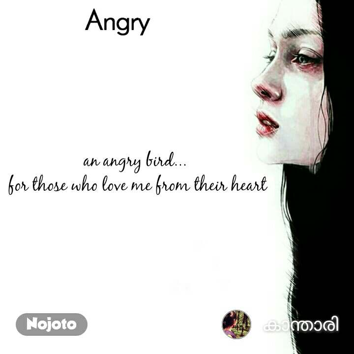 Angry an angry bird...  for those who love me from their heart
