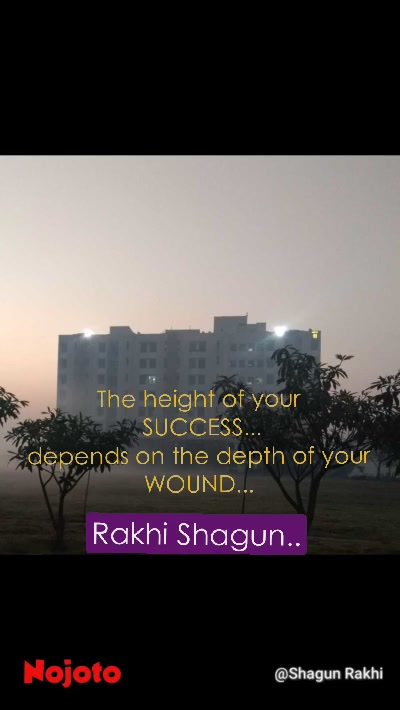 The height of your  SUCCESS... depends on the depth of your WOUND... Rakhi Shagun..