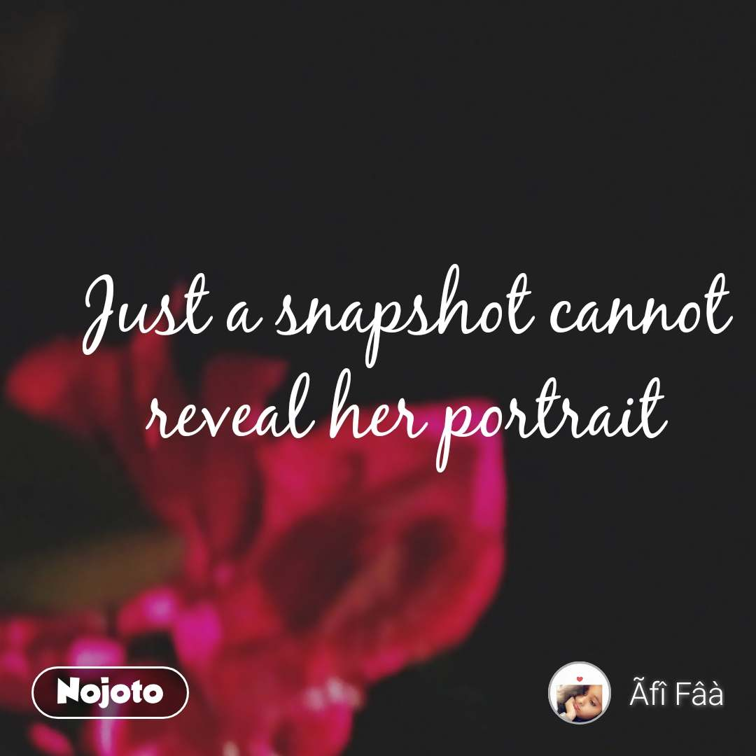 #OpenPoetry Just a snapshot cannot reveal her portrait