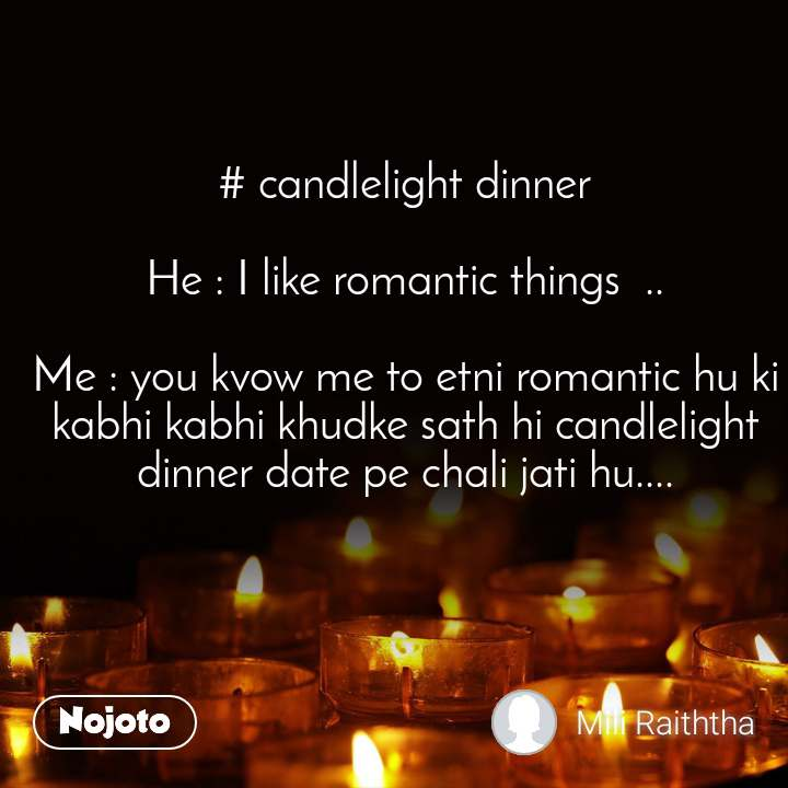 Candlelight Dinner He I Like Romantic Things Nojoto