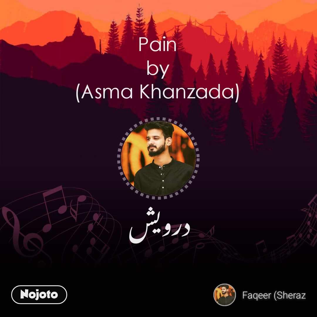 Pain by (Asma Khanzada)  درویش