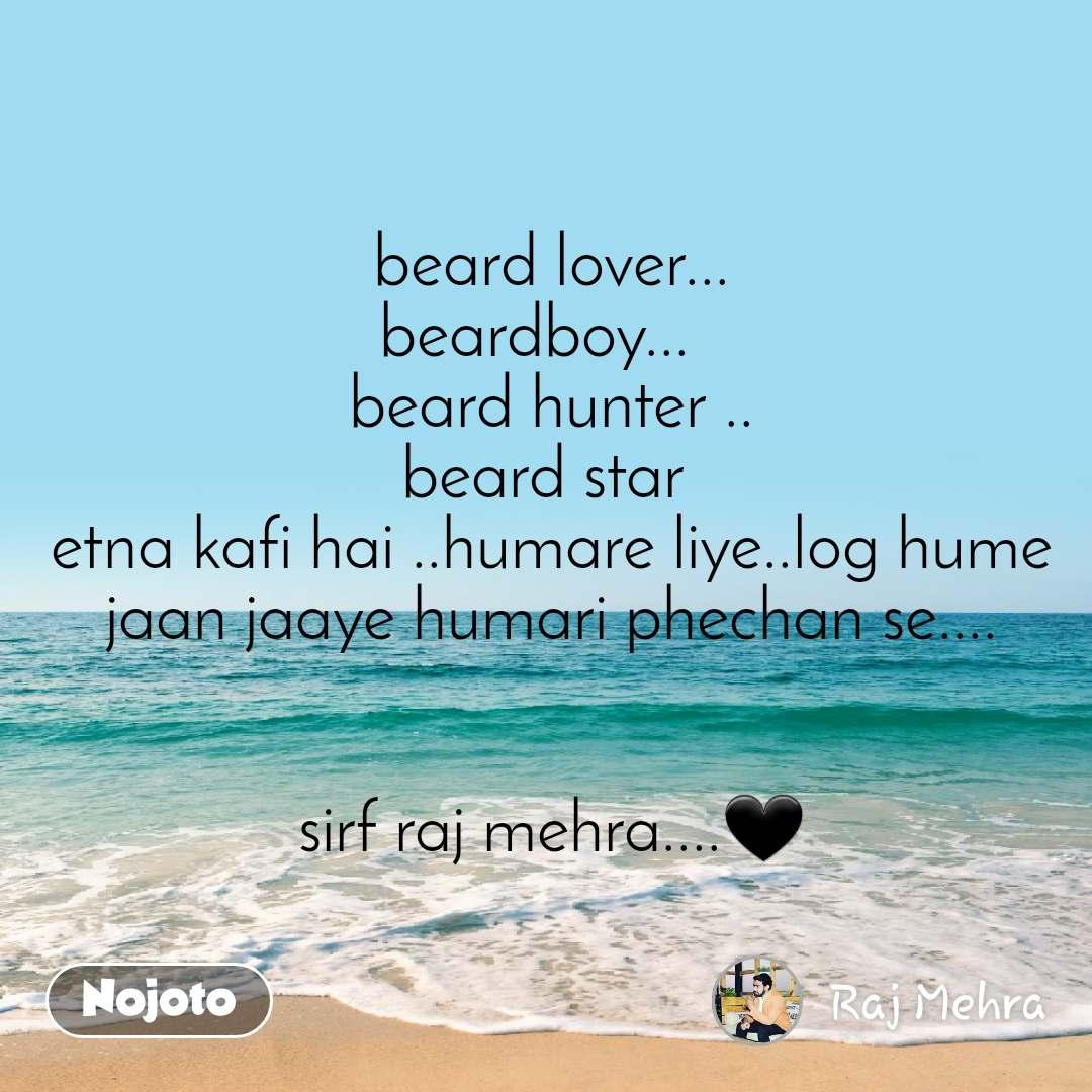 beard lover... beardboy...   beard hunter .. beard star  etna kafi hai ..humare liye..log hume jaan jaaye humari phechan se....   sirf raj mehra....🖤