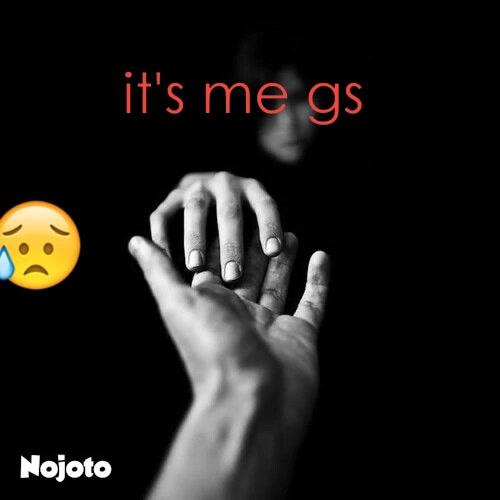 it's me gs 😥