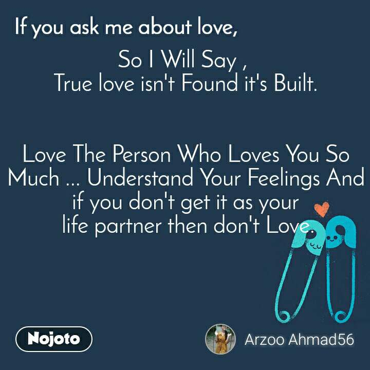 If you ask me about love So I Will Say ,  True love isn't Found it's Built.   Love The Person Who Loves You So Much ... Understand Your Feelings And if you don't get it as your  life partner then don't Love.