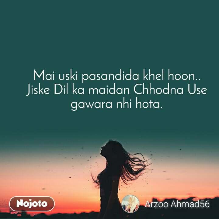 Mai uski pasandida khel hoon.. Jiske Dil ka maidan Chhodna Use gawara nhi hota.