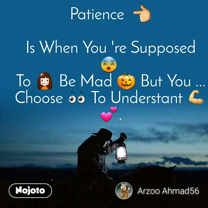 Patience  👈  Is When You 're Supposed 😵  To 👧 Be Mad 🎃 But You ... Choose 👀 To Understant 💪💕.