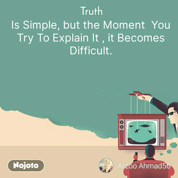 Truth Is Simple, but the Moment  You Try To Explain It , it Becomes Difficult.