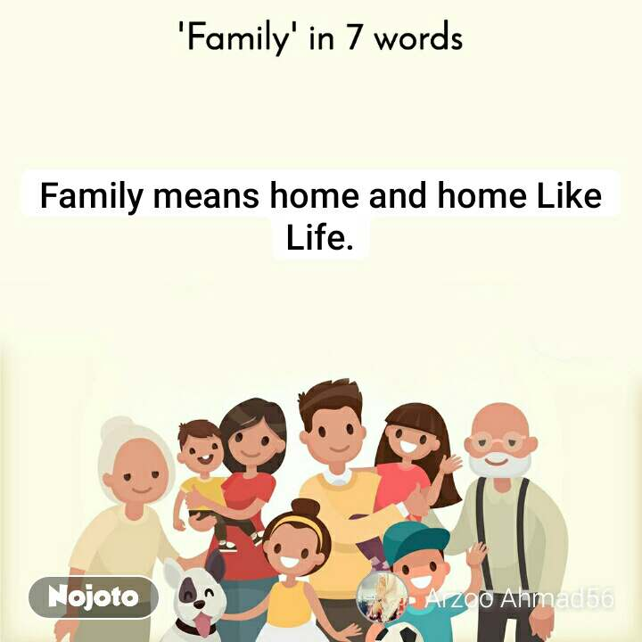 'Family' in 7 words. Family means home and home Like Life.