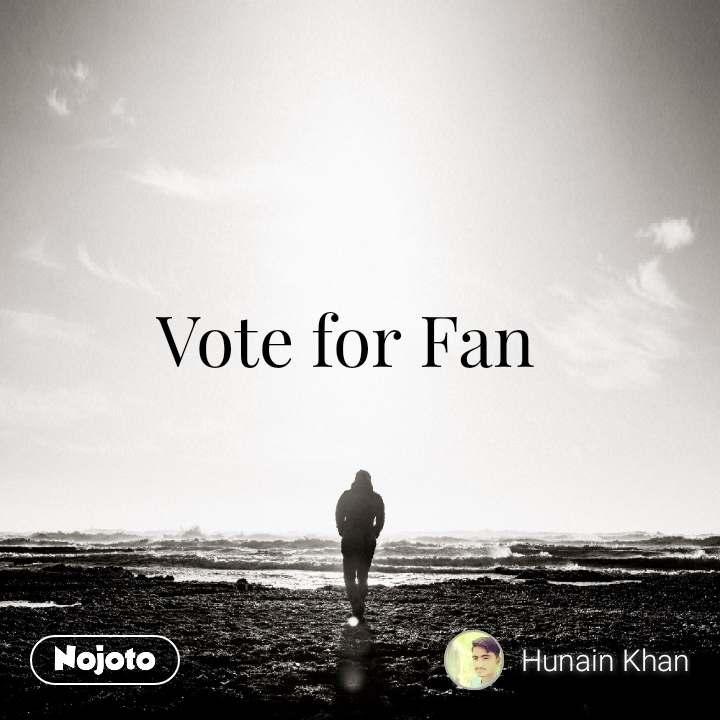 Vote for Fan