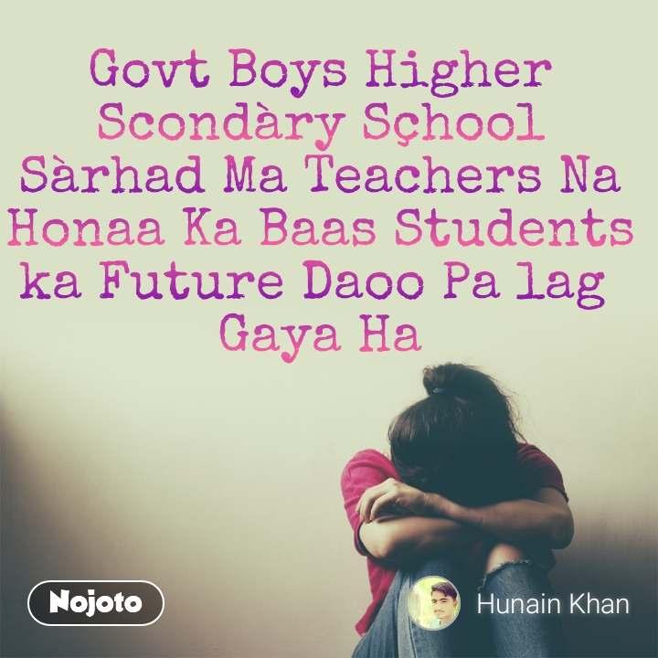 Govt Boys Higher Scondàry Sçhool Sàrhad Ma Teachers Na Honaa Ka Baas Students ka Future Daoo Pa lag  Gaya Ha