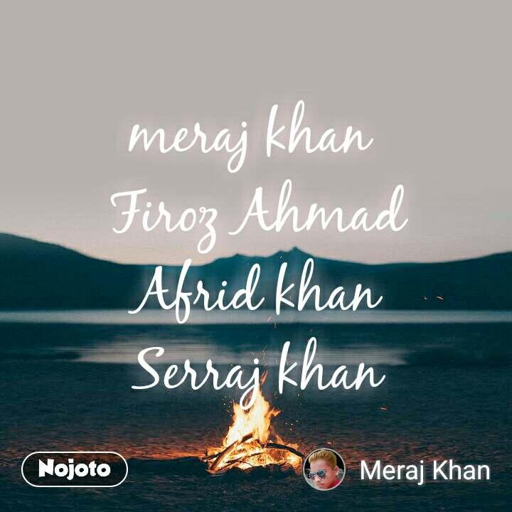meraj khan  Firoz Ahmad Afrid khan Serraj khan