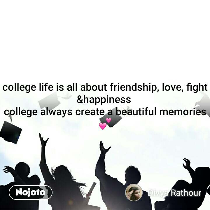college life is all about friendship, love, fight &happiness  college always create a beautiful memories 💕