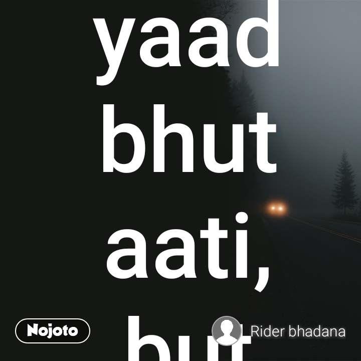 Teri yaad bhut aati,  but tera wo wada muje majbur karta hai khush rhene ko rider Boy 320