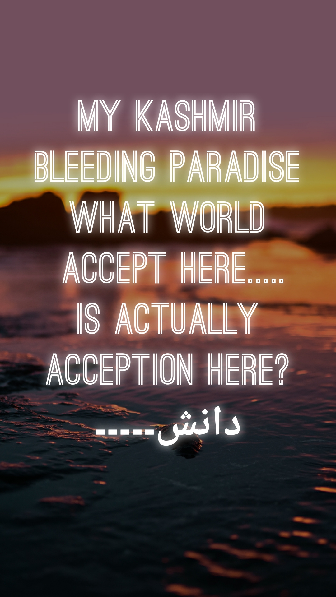 My Kashmir Bleeding paradise What world  accept here..... is actually acception here? دانش۔۔۔۔۔