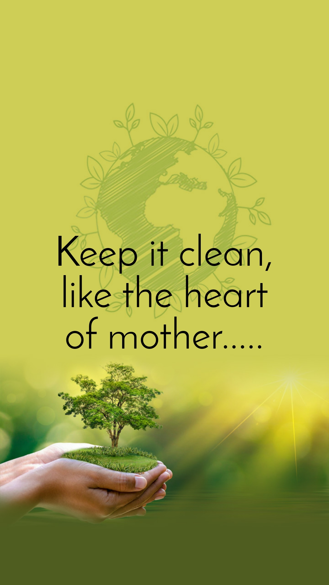Keep it clean, like the heart of mother.....