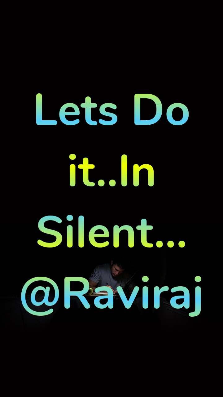 Lets Do it..In Silent... @Raviraj