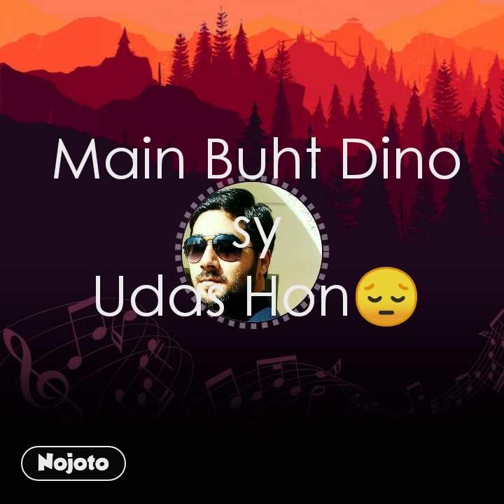 Main Buht Dino sy Udas Hon😔