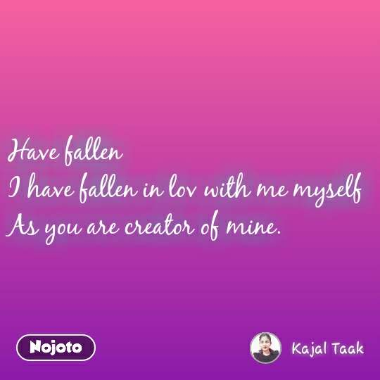 Innocent Have fallen I have fallen in lov with me myself  As you are creator of mine.