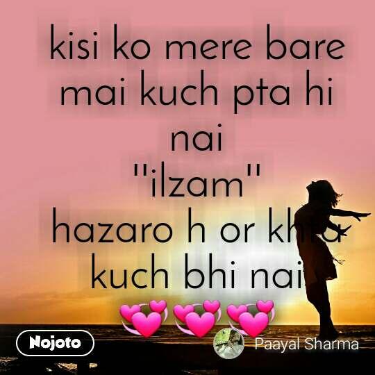 kisi ko mere bare mai kuch pta hi nai ''ilzam'' hazaro h or khta kuch bhi nai 💞💞💞