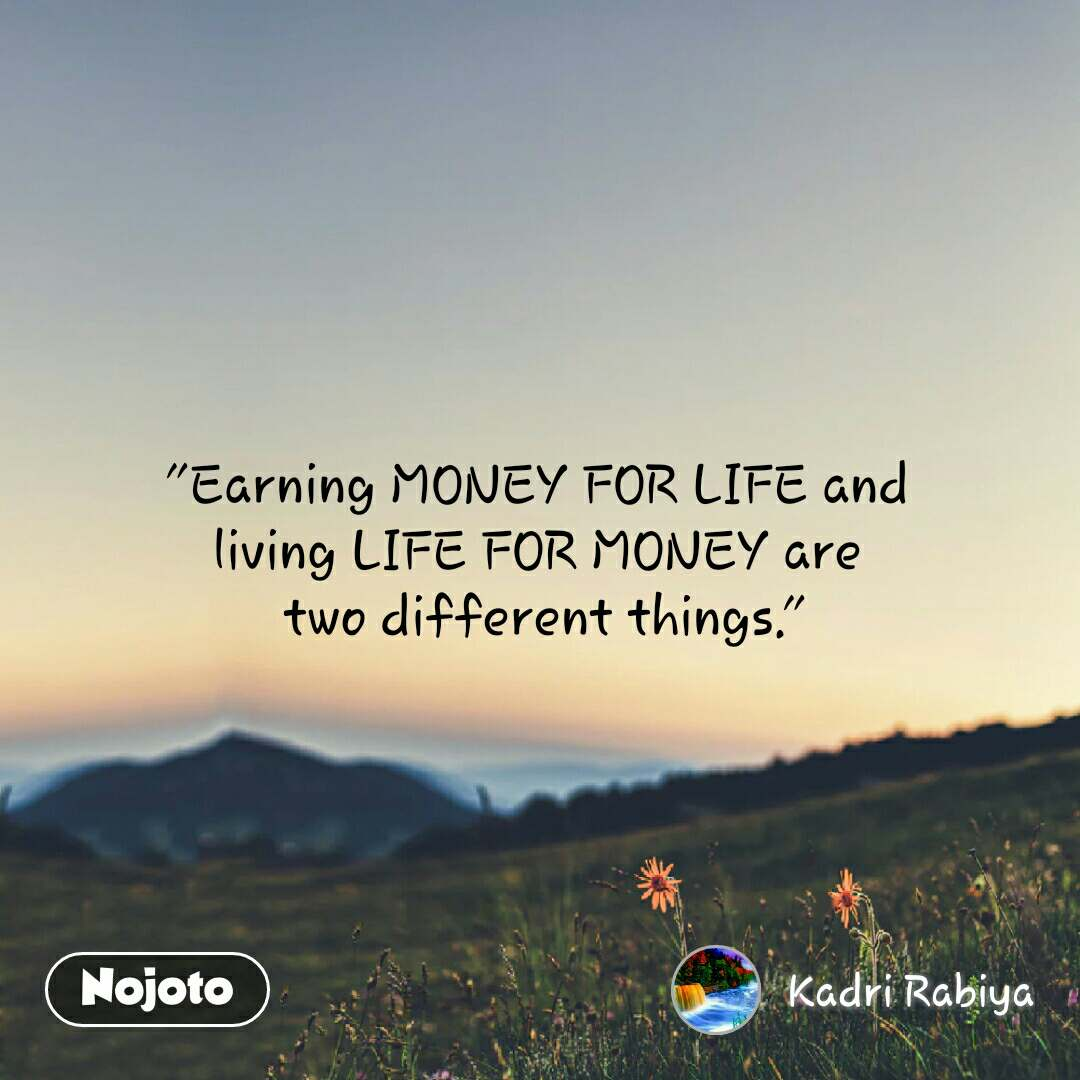 """Natural Morning """"Earning MONEY FOR LIFE and  living LIFE FOR MONEY are  two different things."""""""