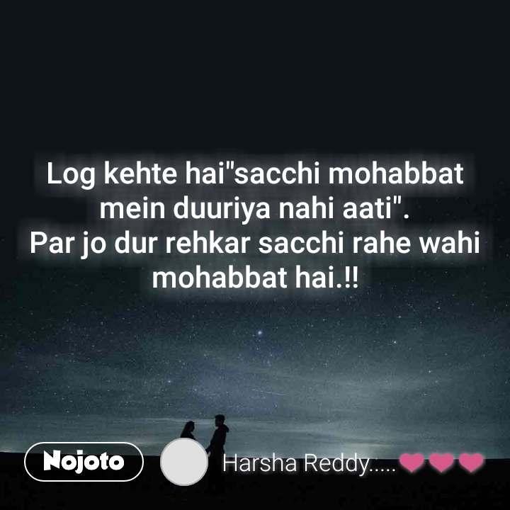 """Log kehte hai""""sacchi mohabbat mein duuriya nahi aati"""". Par jo dur rehkar sacchi rahe wahi mohabbat hai.!!"""