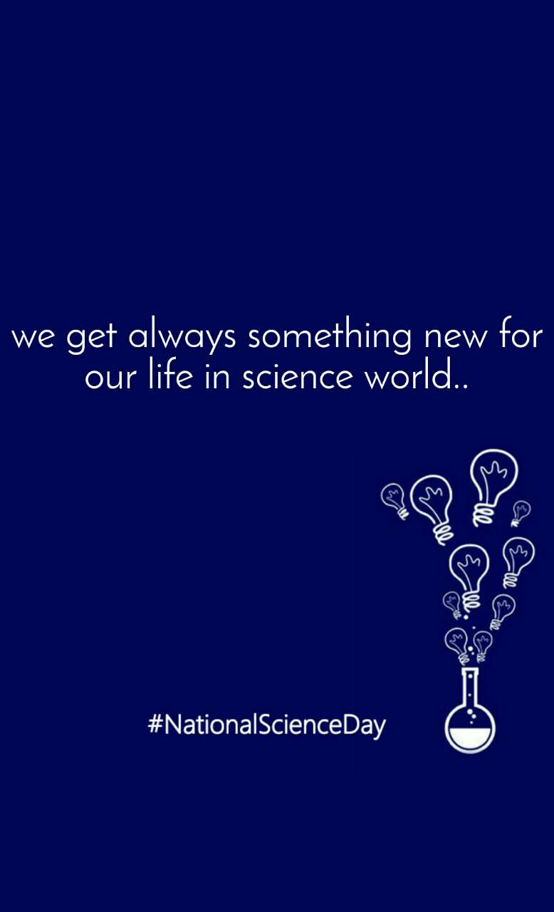 #NationalScienceDay we get always something new for our life in science world..